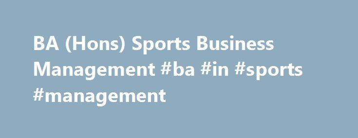 BA (Hons) Sports Business Management #ba #in #sports #management http://georgia.remmont.com/ba-hons-sports-business-management-ba-in-sports-management/  # Discover Hartpury Hartpury Summer Fair – 3 June BA (Hons) Sports Business Management Entry Requirements GCSE | A minimum of 5 GCSE A* to C, (or 9 to 4 where numeric grades are being awarded), including English Language and Mathematics A Level | Typical offer is BBC or equivalent. This must include a minimum of two A Levels (excluding…