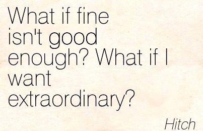 I want extraordinary