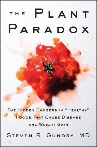 The Plant Paradox: The Hidden Dangers in Healthy Foods That Cause Disease and Weight Gain Reviews