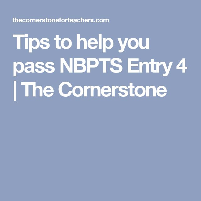 Tips to help you pass NBPTS Entry 4 | The Cornerstone