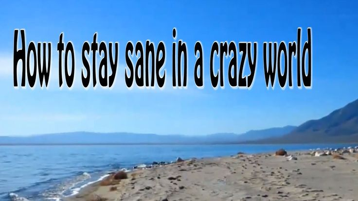 How to stay sane in a crazy world intro to the course - YouTube