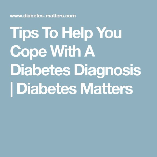 Tips To Help You Cope With A Diabetes Diagnosis | Diabetes Matters