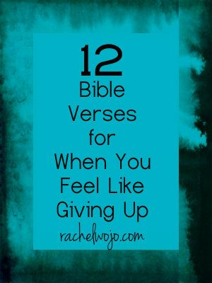 12 Bible Verses for When You Feel Like Giving Up