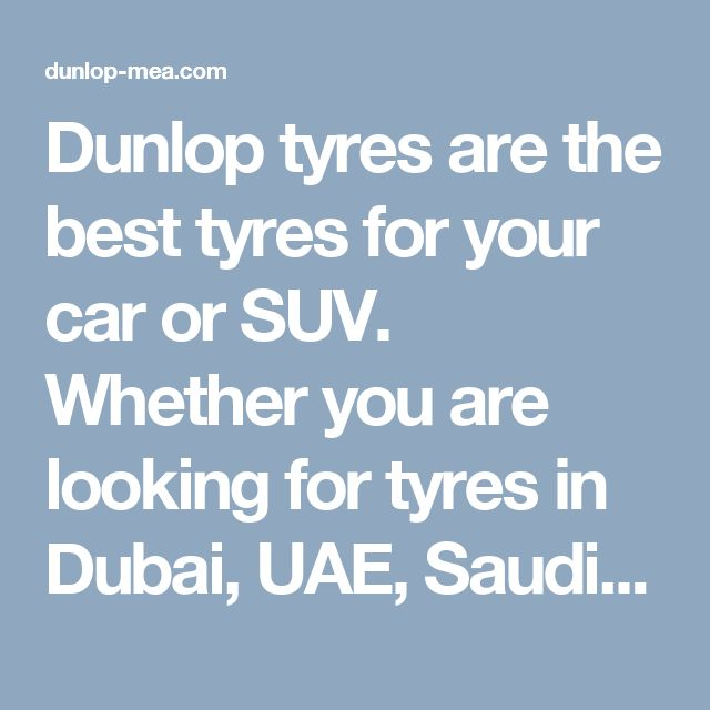 Dunlop tyres are the best tyres for your car or SUV. Whether you are looking for tyres in Dubai, UAE, Saudi Arabia, Egypt, or any other country in the Middle East, Dunlop car tyres are the perfect choice. For more information, contact: dunlop-mea.com
