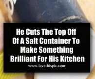 He Cuts The Top Off Of A Salt Container To Make Something Brilliant For His Kitchen