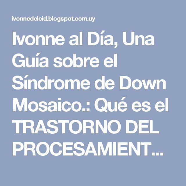 Ivonne al Día, Una Guía sobre el Síndrome de Down Mosaico.: Qué es el TRASTORNO DEL PROCESAMIENTO SENSORIAL (TPS) o DESORDEN DEL PROCESAMIENTO SENSORIAL (DPS)