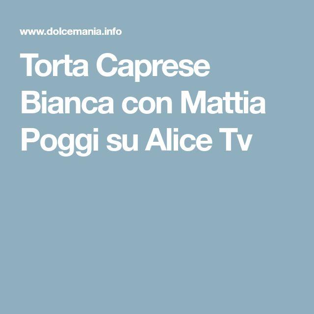 Torta Caprese Bianca con Mattia Poggi su Alice Tv