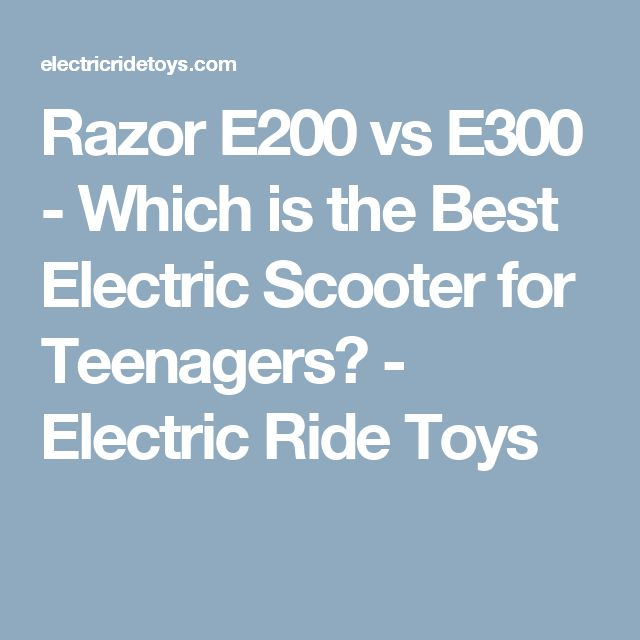 Razor E200 vs E300 - Which is the Best Electric Scooter for Teenagers? - Electric Ride Toys