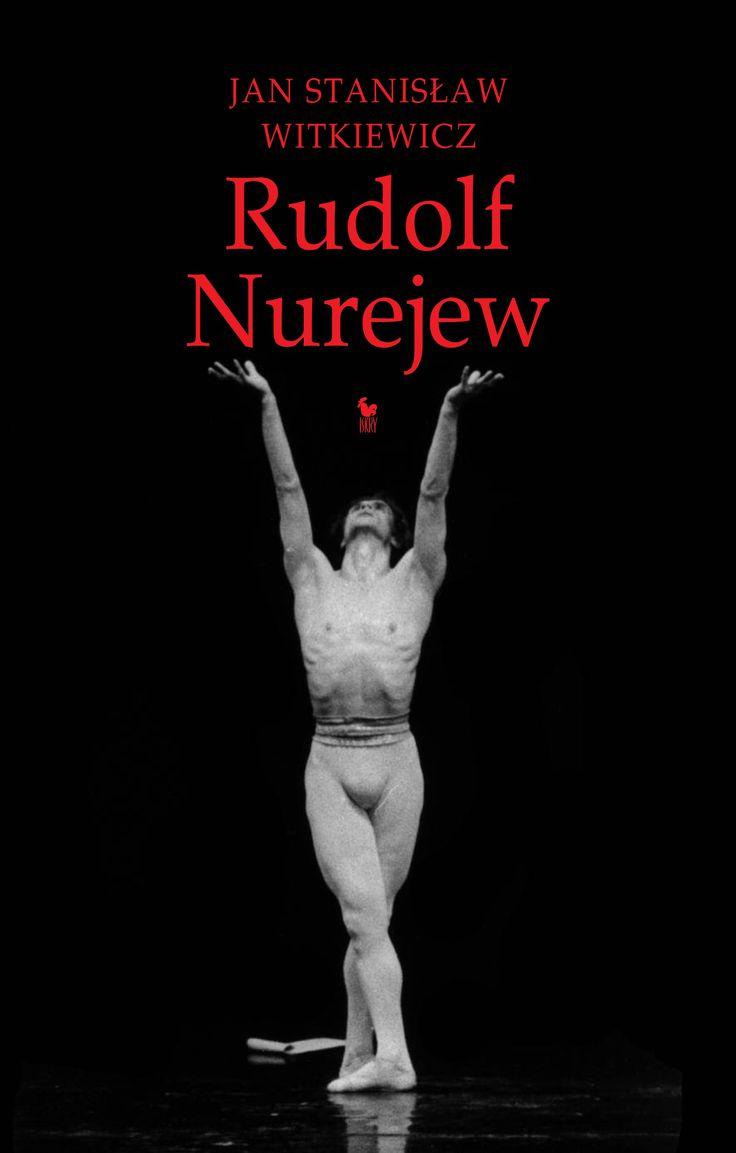 """""""Rudolf Nurejew"""" Jan Stanisław Witkiewicz Cover by Janusz Barecki Preface by Vladimir Malakow Published by Wydawnictwo Iskry 2014"""