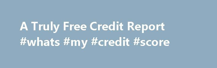 A Truly Free Credit Report #whats #my #credit #score http://credit.remmont.com/a-truly-free-credit-report-whats-my-credit-score/  #truly free credit score # A Truly Free Credit Report If you're new here, you may want to subscribe to Read More...The post A Truly Free Credit Report #whats #my #credit #score appeared first on Credit.