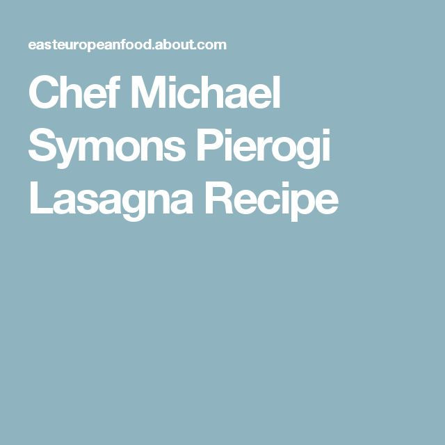 Chef michael symons pierogi lasagna recipe