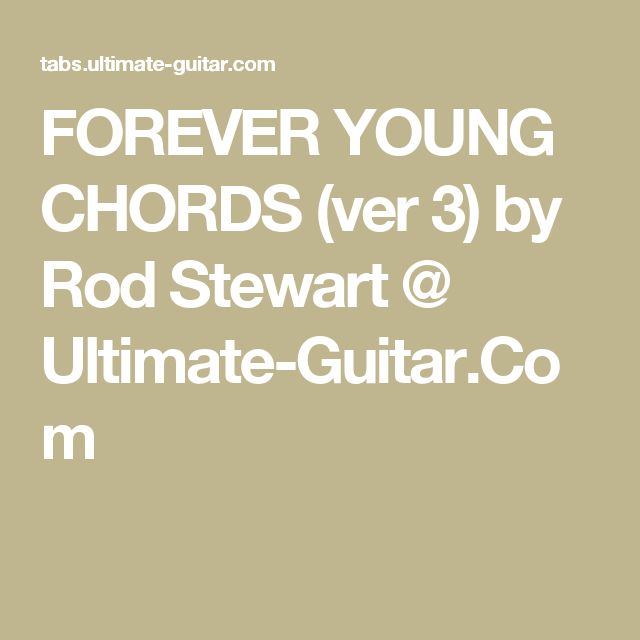 FOREVER YOUNG CHORDS (ver 3) by Rod Stewart @ Ultimate-Guitar.Com
