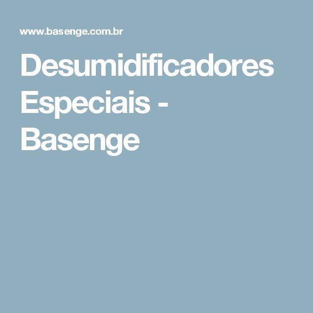 Desumidificadores Especiais - Basenge