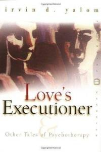Love's Executioner: & Other Tales of Psychotherapy by Irvin Yalom.