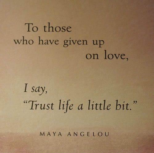 Trust: Lovequot, Maya Angelou, Wise Women, Remember This, Inspiration Pictures, Mayaangelou, Trust Life, Love Quotes, Wise Words