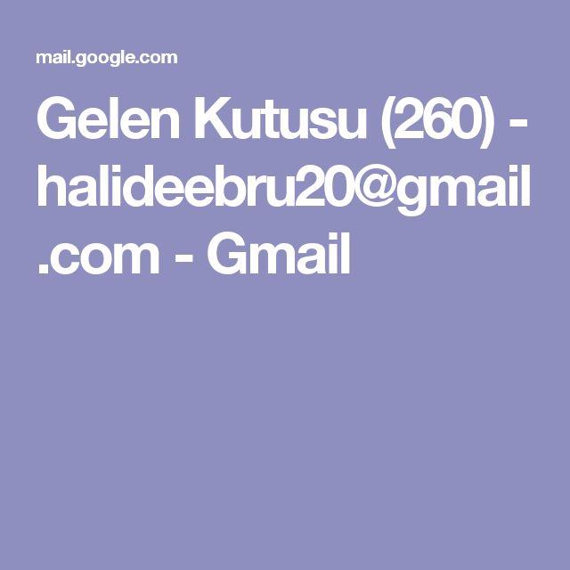 Gelen Kutusu (260) - halideebru20@gmail.com - Gmail