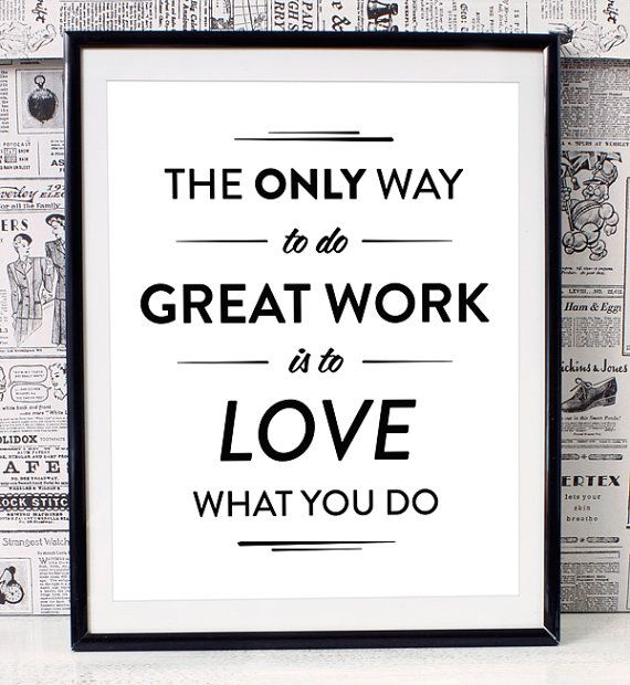 The only way to do great work is to love what you do, Modern Inspirational Typography Print, Art Giclee, Archival Print