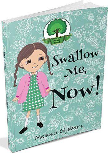 Swallow Me, NOW! (Green Oaks Primary School Book 1) by Melissa Gijsbers, http://www.amazon.com/dp/B00O92Q3OW/ref=cm_sw_r_pi_dp_QE5.ub0QHMBF2