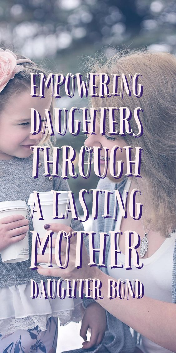 Create an everlasting mother daughter bond by raising empowered daughters