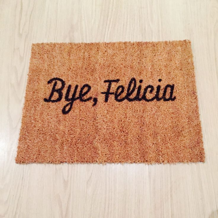 Bye Felicia Doormat - Funny Novelty Mat - Gift/Home Decor by ThisNThatTO on Etsy https://www.etsy.com/listing/249666854/bye-felicia-doormat-funny-novelty-mat