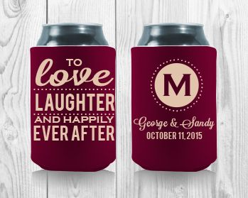 To love, laughter and happily ever after... Personalized Wedding Koozies. Get your FREE proof at http://personalized-koozies.com/template/template-w-12/