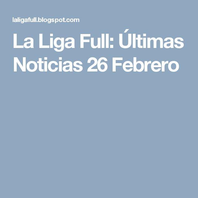 La Liga Full: Últimas Noticias 26 Febrero