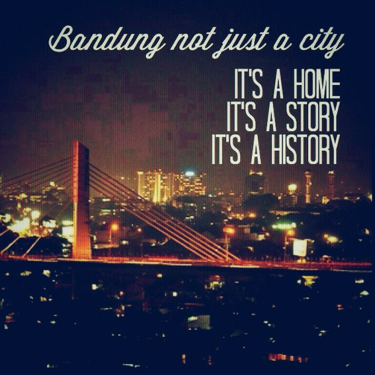 Bandung, not just a city. >It's Home >It's Story >It's History