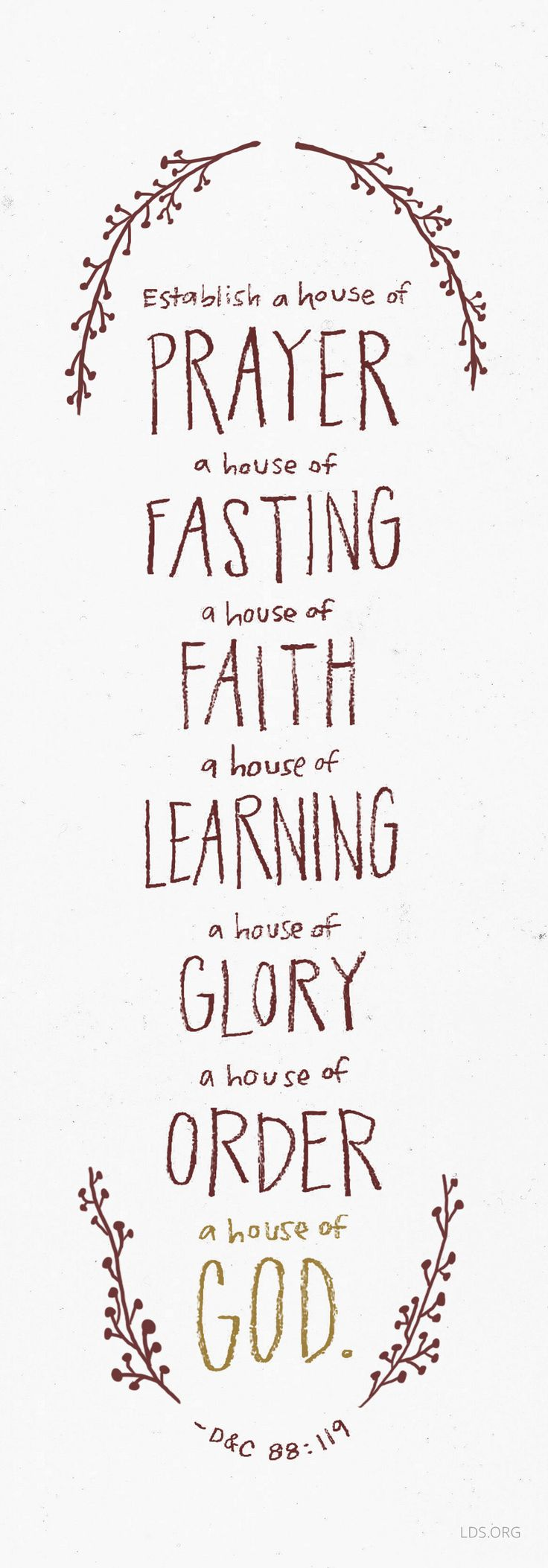Establish a house of prayer, a house of fasting, a house of faith, a house of learning, a house of glory, a house of order, a house of god. –D&C 88:119 #LDS