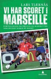 Vi har scoret i Marseille: fortellingen om Drillos og 90 minutter som snudde Norge på hodet av Lars Tjærnås