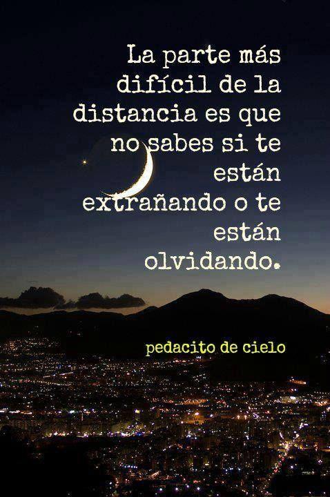 La parte mas difícil de la distancia es que no sabes si te están extrañando o te…