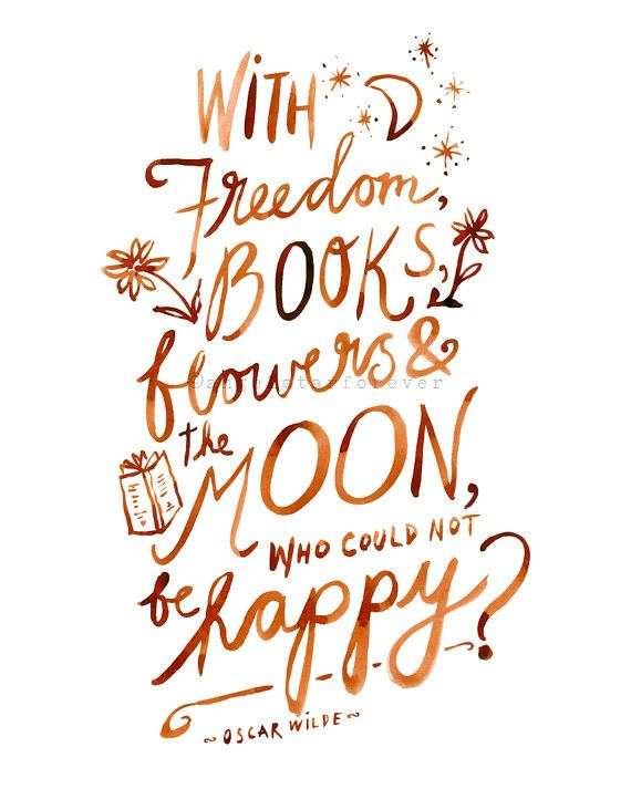 """Oscar Wilde quote: """"With freedom, books, flowers and the moon, who could not be happy?"""" AngelstarForever on Etsy"""