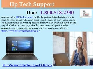 All HP Product Solutions under One Roof! Dial 1-800-518-2390 HP tech support How to solve install, upgrade and re-install issues, Wi-Fi-issues, system speed, and every desktop and laptop issues of hp mention in this presentation. After reading this presentation if you have any doubt you can contact us our toll-free HP tech support 1-800-518-2390. For more info visit on this website http://www.hptechsupport360.com/