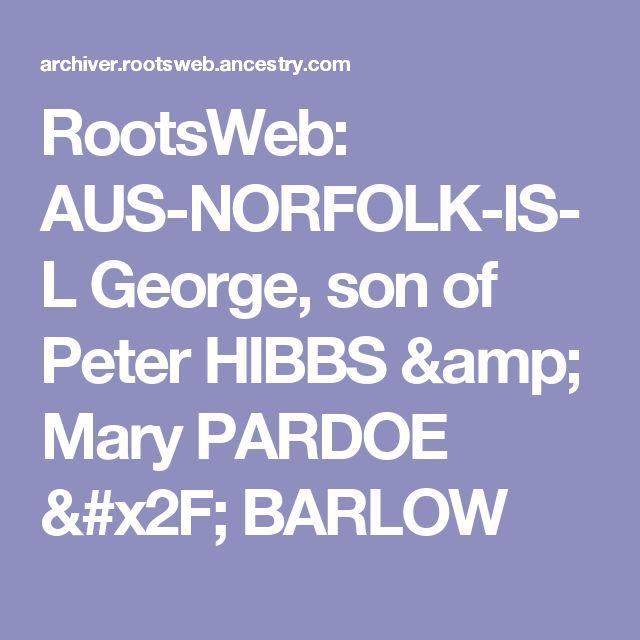 RootsWeb: AUS-NORFOLK-IS-L George, son of Peter HIBBS & Mary PARDOE / BARLOW