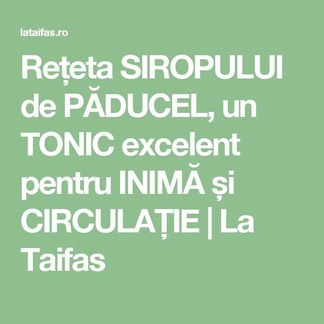 Rețeta SIROPULUI de PĂDUCEL, un TONIC excelent pentru INIMĂ și CIRCULAȚIE | La Taifas