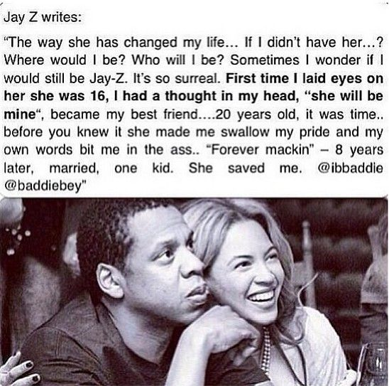 Jay Z & Beyonce. Whatever your opinion about these two. Wow what I'd give to have a man say that about me.
