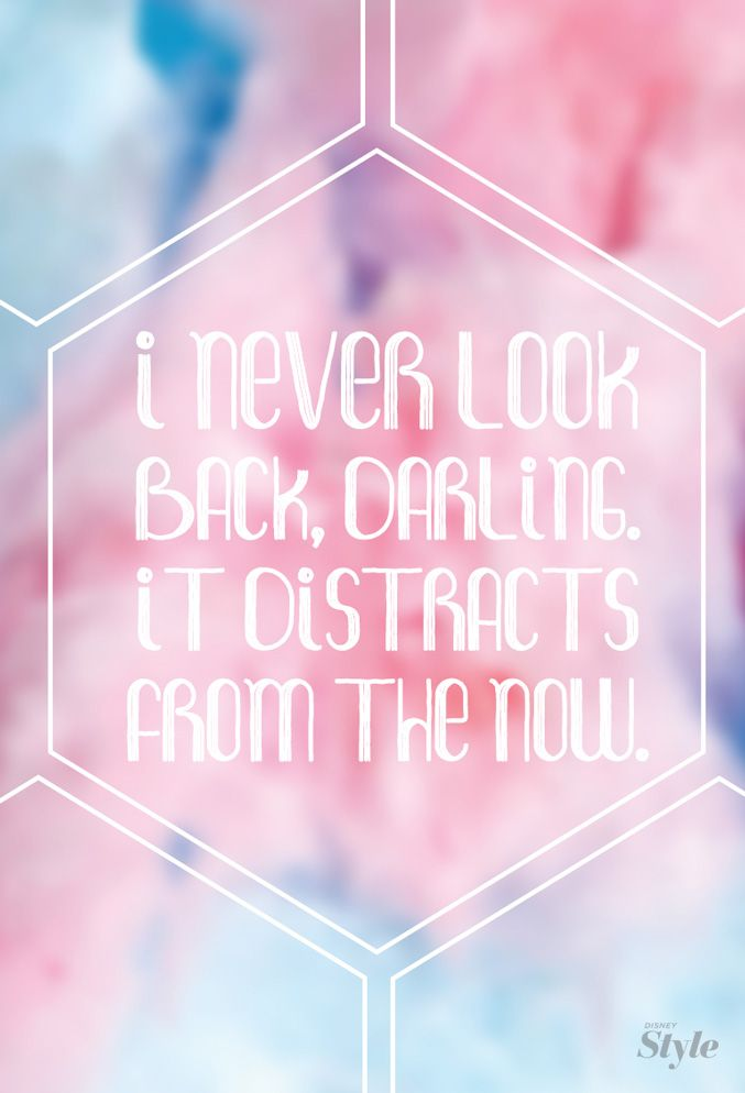 """""""I never look back, darling. It distracts from the now."""" - Edna Mode"""