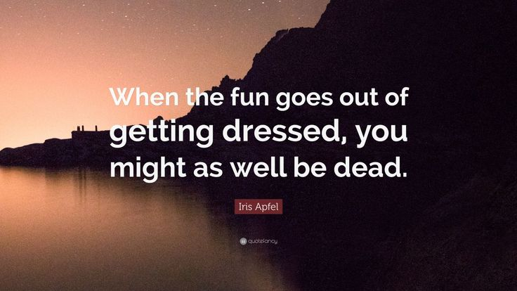 """Iris Apfel Quote: """"When the fun goes out of getting dressed, you might as well be dead."""""""