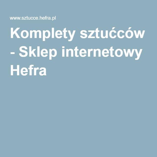 Komplety sztućców - Sklep internetowy Hefra #sztucce #komplet