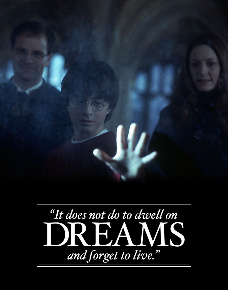 """It does not do to dwell on dreams and forget to live."" ~Albus Dumbledore"
