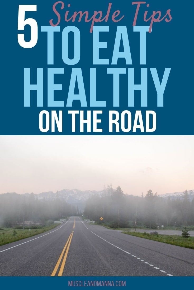 5 Simple Tips To Eating Healthy On The Road Healthy Diet Snacks Quick Healthy Snacks Healthy Eating
