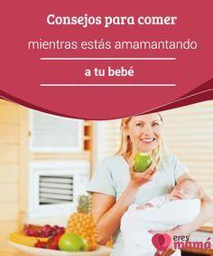 Consejos para comer mientras estás amamantando a tu #bebé  Muchas #mujeres están #preocupadas por su #alimentación mientras están #amamantando a su bebé. Si bien es cierto que hay que cuidar la alimentación durante la lactancia, también lo es el hecho de que la alimentación de la mamá lactante está rodeada de mitos absurdos.
