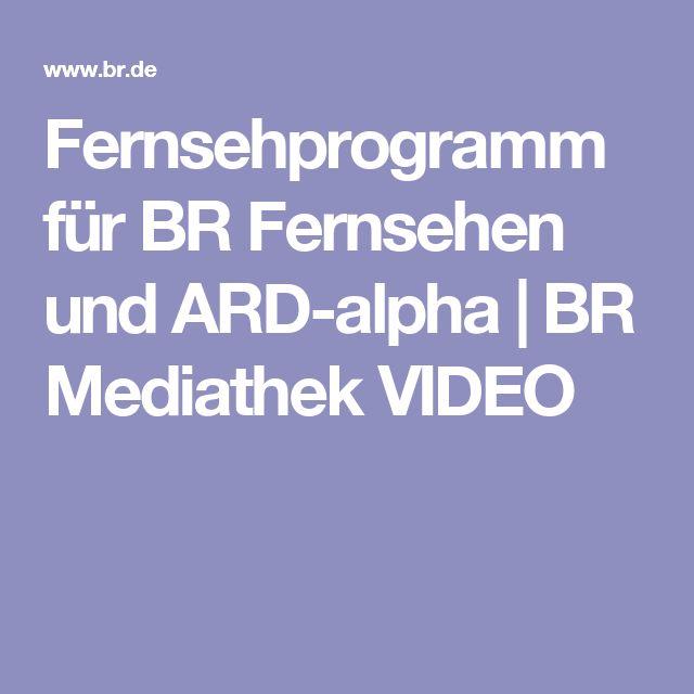 Fernsehprogramm für BR Fernsehen und ARD-alpha | BR Mediathek VIDEO