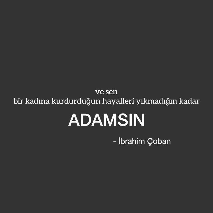 """9,170 Likes, 159 Comments - İbrahim ÇOBAN (@ibrahimcoban68) on Instagram: """"Yani sen; bir kadına kurdurduğun hayalleri yıktığın kadar, adam değilsin... @ibrahimcoban68"""""""