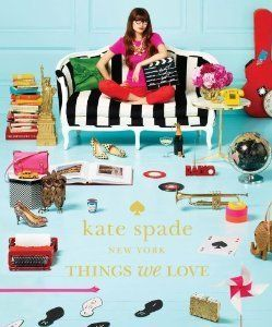 Things We Love: Twenty Years of Inspiration, Intriguing Bits and Other Curiosities - Book by Kate Spade New York.