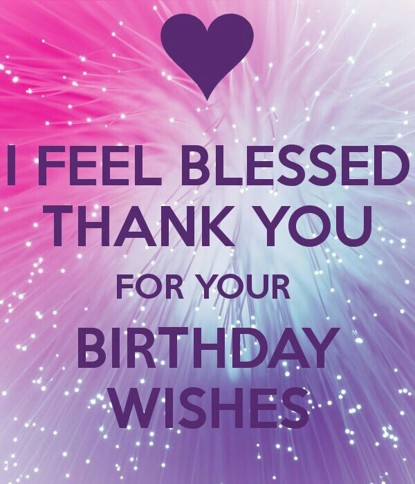 I feel blessed thank you for your birthday wishes                                                                                                                                                                                 More