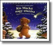Kis Mackó nagy utazása  Kis Mackónak alig több mint három hete - pontosabban: 24 napja - van arra, hogy Betlehembe, a Kisjézushoz vigye az állatok ajándékait. 24 esti mese számol be arról, melyik állat milyen ajándékot bíz Mackóra. Ingrid Uebe - Susanne Mais