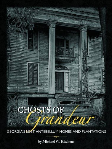 Ghosts of Grandeur: Georgia's Lost Antebellum Homes and Plantations [FIRST EDITION] by Michael W. Kitchens. $47.74. 352 pages. Publication: 2012. Publisher: Donning Company Publishers; 1ST edition (2012)