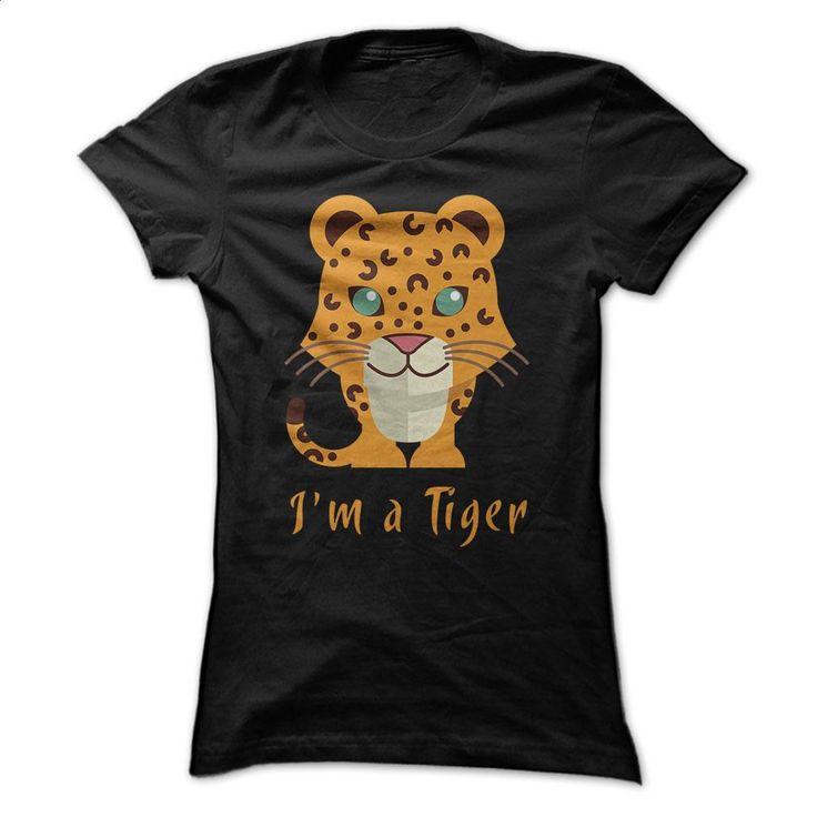 I'm a Tiger T Shirts, Hoodies, Sweatshirts - #blank t shirts #best t shirts. ORDER HERE => https://www.sunfrog.com/Pets/Im-a-Tiger--ladies.html?60505