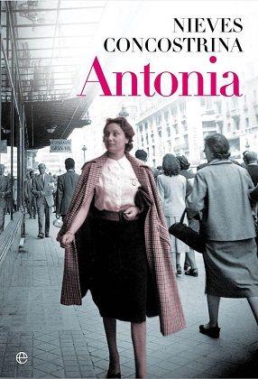 Antonia - Nieves Concostrina. Un viaje al Madrid desde los años 30. Cuenta la historia de una mujer que paso de tener la calle como escuela a jugar en la Bolsa con 70 años. Valoración: Me gustó. 3/5