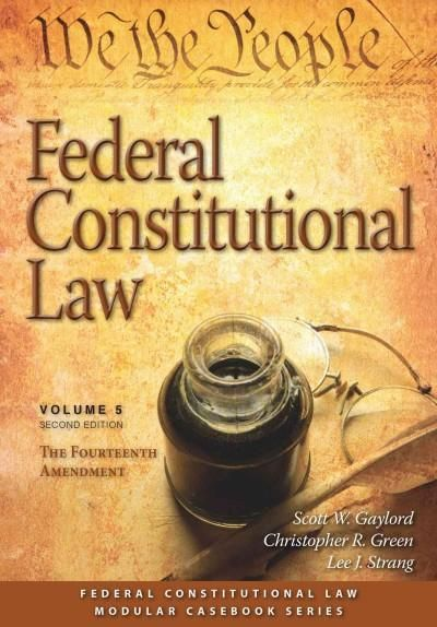 Federal Constitutional Law The Fourteenth Amendment Volume 5